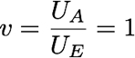v=UA/UE=1