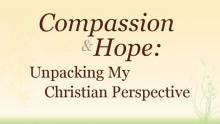 Compassion & Hope: Unpacking My Christian Perspective (blog post and video)