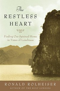 The Restless Heart: Finding Our Spiritual Home in Times of Loneliness, by Ronald Rolheiser