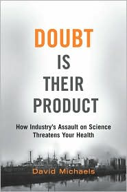 Doubt Is Their Product: How Industry's Assault on Science Threatens Your Health by David Michaels, Oxford University Press, 384pp, hardcover, $29.95.