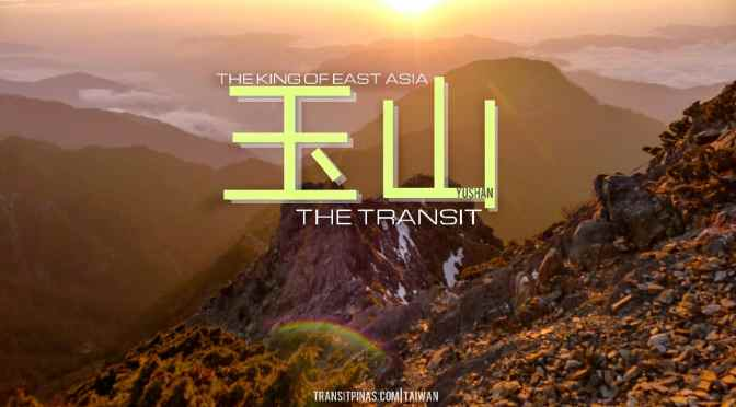 THE KING OF EAST ASIA (THE TRANSIT) – JADE MOUNTAIN/ YUSHAN