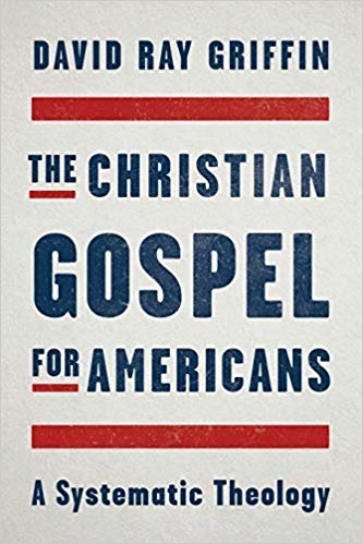 "David Ray Griffin's ""The Christian Gospel for Americans: A Systematic Theology"""