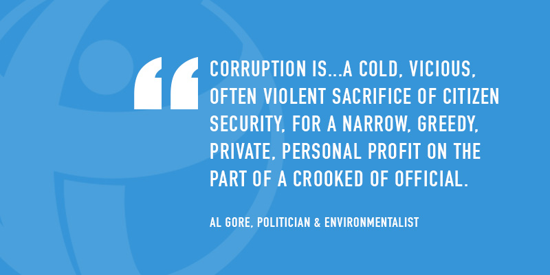 Corruption is...a cold, vicious, often violent sacrifice of citizen security, for a narrow, greedy, private, personal profit on the part of a crooked of official. - Al Gore