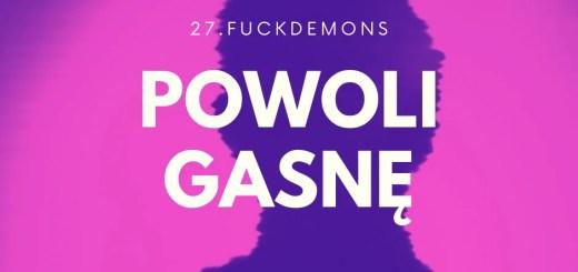 27.FUCKDEMONS - Powoli gasnę
