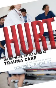 Hurt the Inspiring Untold Story of Trauma Care by Catherine Musemeche MD