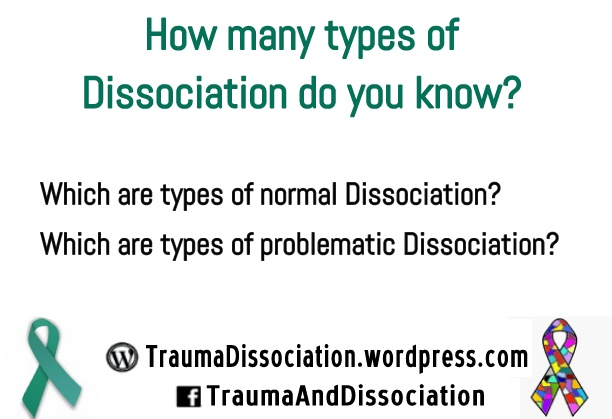 How many types of Dissociation do you know? Which are types of normal Dissociation? Which are types of problematic Dissociation?