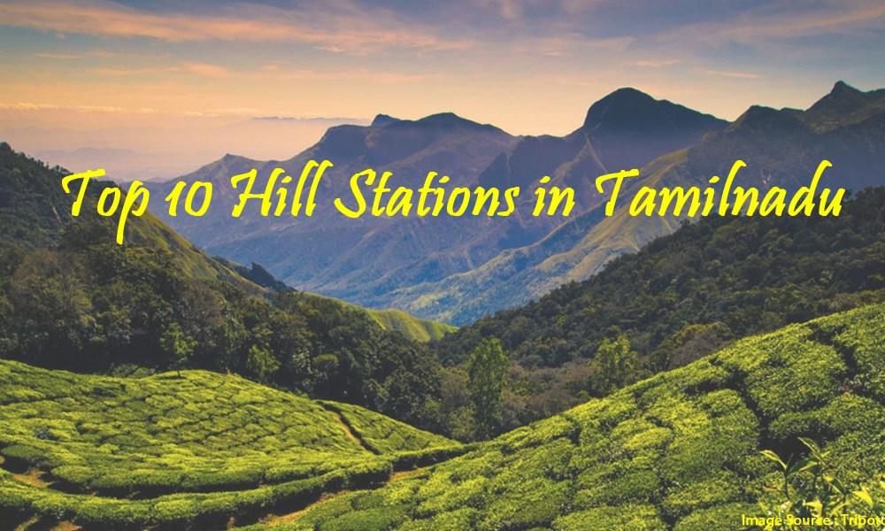 Top 10 Hill Stations in Tamilnadu