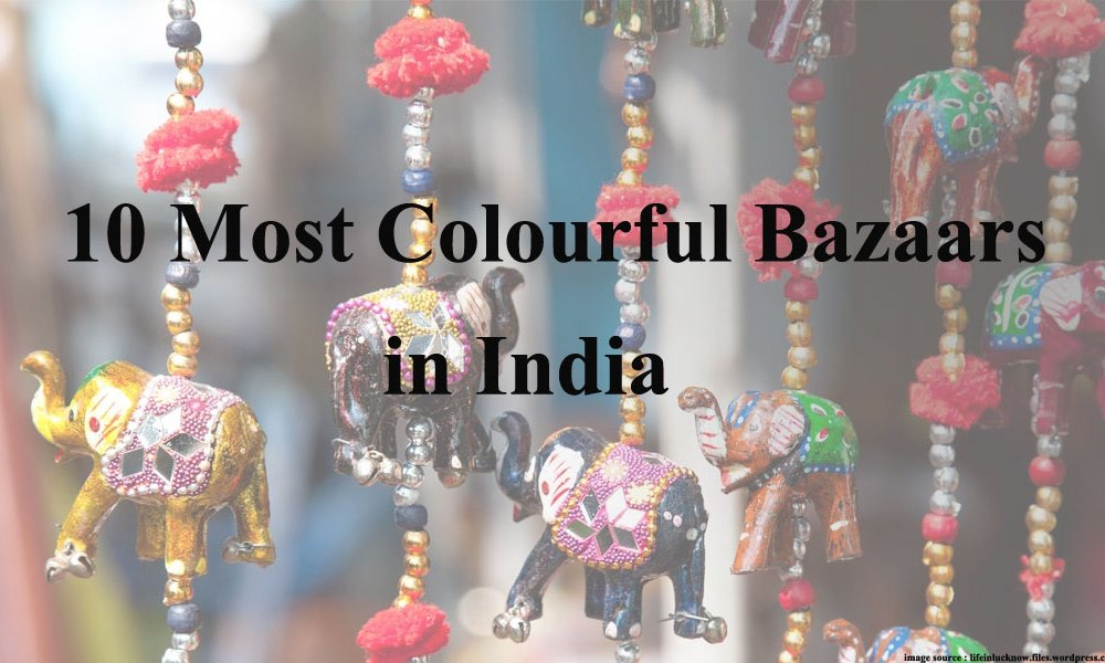 10 Most Colourful Bazaars in India