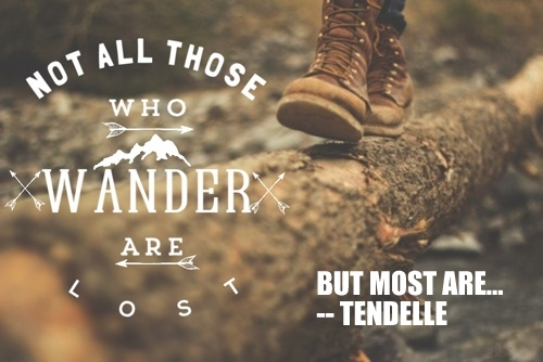 Not all those who wander are lost, but most are