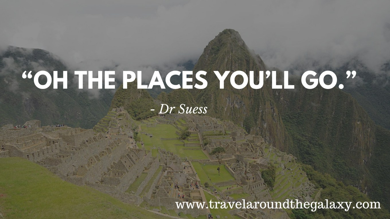 _Oh the places you will go_ - Dr Suess