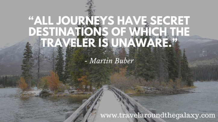 """All journeys have secret destinations of which the traveler is unaware."" -Martin Buber"