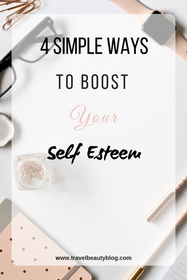 4 Simple Ways To Boost Your Self Esteem | Self Care | Self Love | Lifestyle Blog | Mental Health | Beauty Products Review | Dermelect | Travel Beauty Blog
