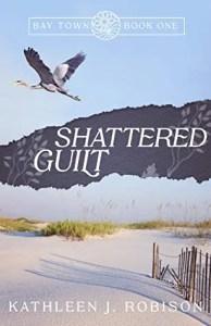 Shattered Guilt by Kathleen Robison