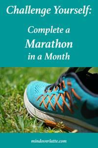 challenge yourself: complete a marathon in a month - mindoverlatte.com 2