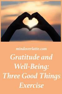 Gratitude and Well-Being: Three Good Things Exercise
