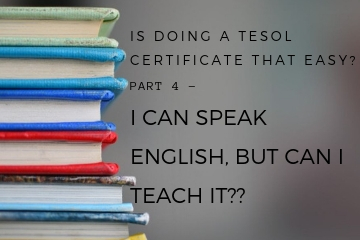 Part 4 - I Can Speak English, But Can I Teach It??