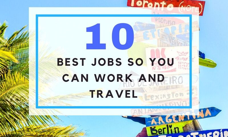 10 Best Jobs So You Can Work and Travel