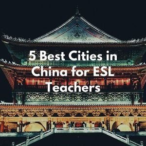 5 Best Cities in China for ESL Teachers
