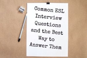 Common ESL Interview Questions & How To Answer Them