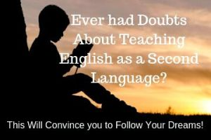 Ever Had Doubts About Teaching English as a Second Language? This Will Convince You to Follow Your Dreams!