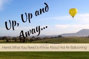 Up, Up & Away... Here's What You Need to Know About Hot Air Ballooning