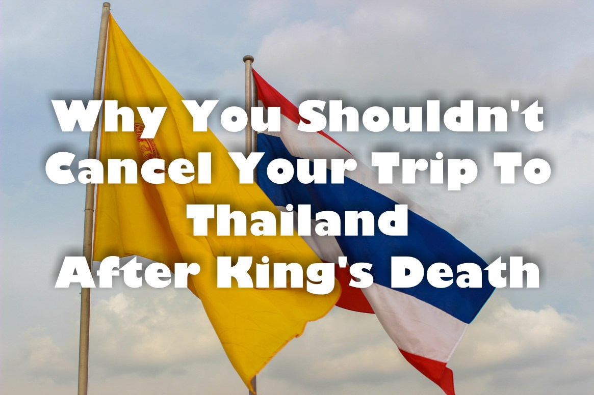 Why You Shouldn't Cancel Your Trip To Thailand After King's Death