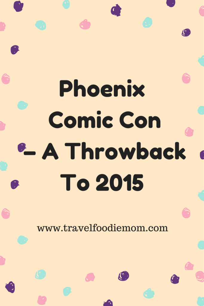 Phoenix Comic Con – A Throwback To 2015