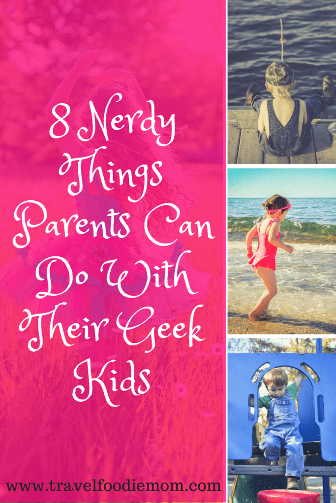 8 Nerdy Things Parents Can Do With Their Geek Kids