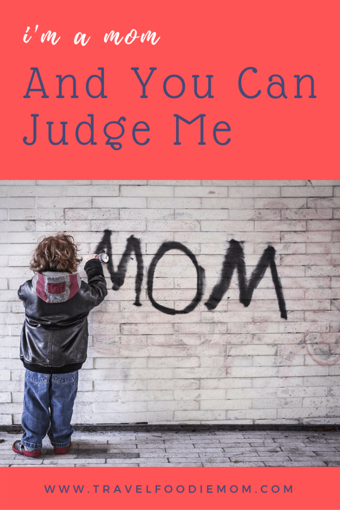 I'm a Mom, and You Can Judge Me