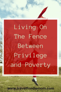 Living On The Fence Between Privilege and Poverty