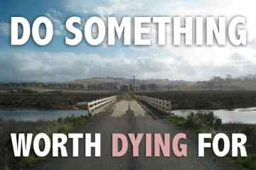 Do Something Worth Dying For