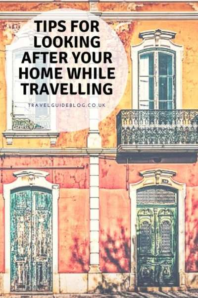 Tips For Looking After Your Home While Travelling