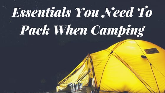 Essentials You Need To Pack When Camping