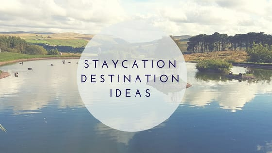 Staycation destination ideas