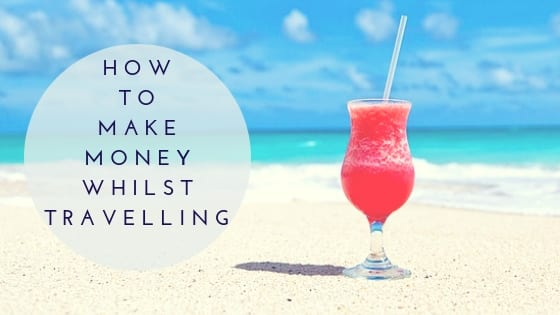 How To Make Money Whilst Travelling