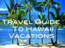 Hawaii Travel Guide to Hawaii Vacations