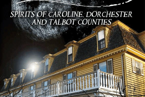 The Haunted Mid-Shore - Spirits of Caroline, Dorchester and Talbot Counties - by Mindie Burgoyne