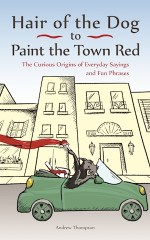 "Review of ""Hair of the Dog to Paint the Town Red, The curious Origins of Everyday Sayings & Fun Phrases"" and a giveaway!"