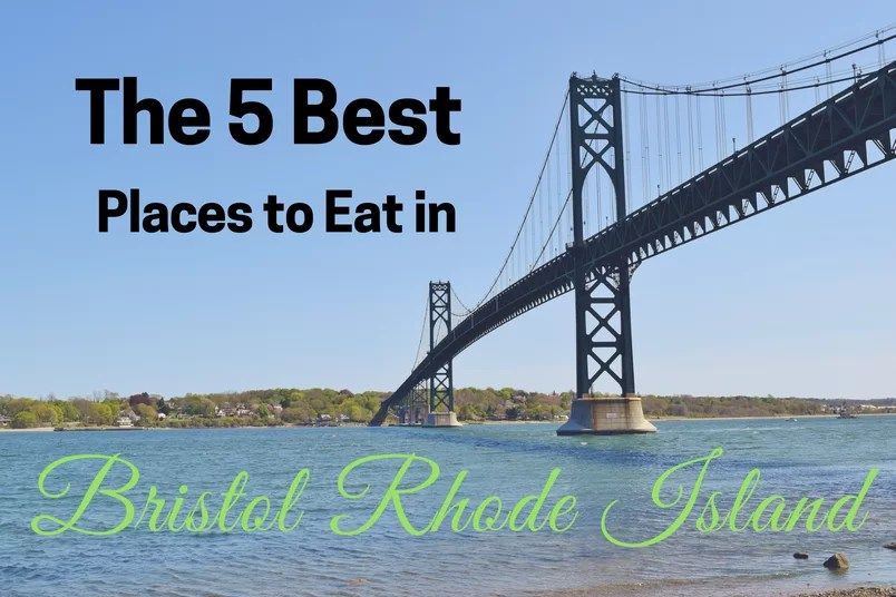 The 5 Best Places to Eat in Bristol, Rhode Island.