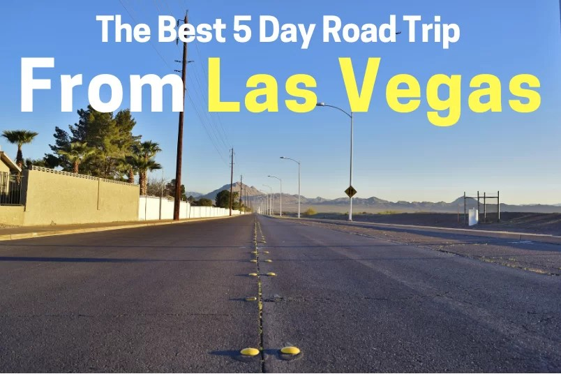 The Best 5 Day Road Trip from Las Vegas