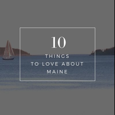 10 Things to Love About Coastal Maine