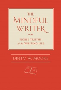 The Mindful Writer Dinty W Moore