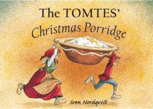 The Tomtes' Christmas Porridge by Sven Nordqvist Scandanavian traditions