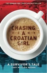 Chasing a Croatian Girl: A Survivor's Tale by Cody McClain Brown books set in Croatia