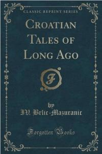 Croatian Tales of Long Ago by Ivana Brlic-Mazuranic Croatian fairy tales