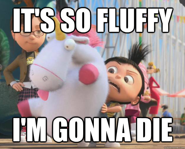 its so fluffy die despicable me
