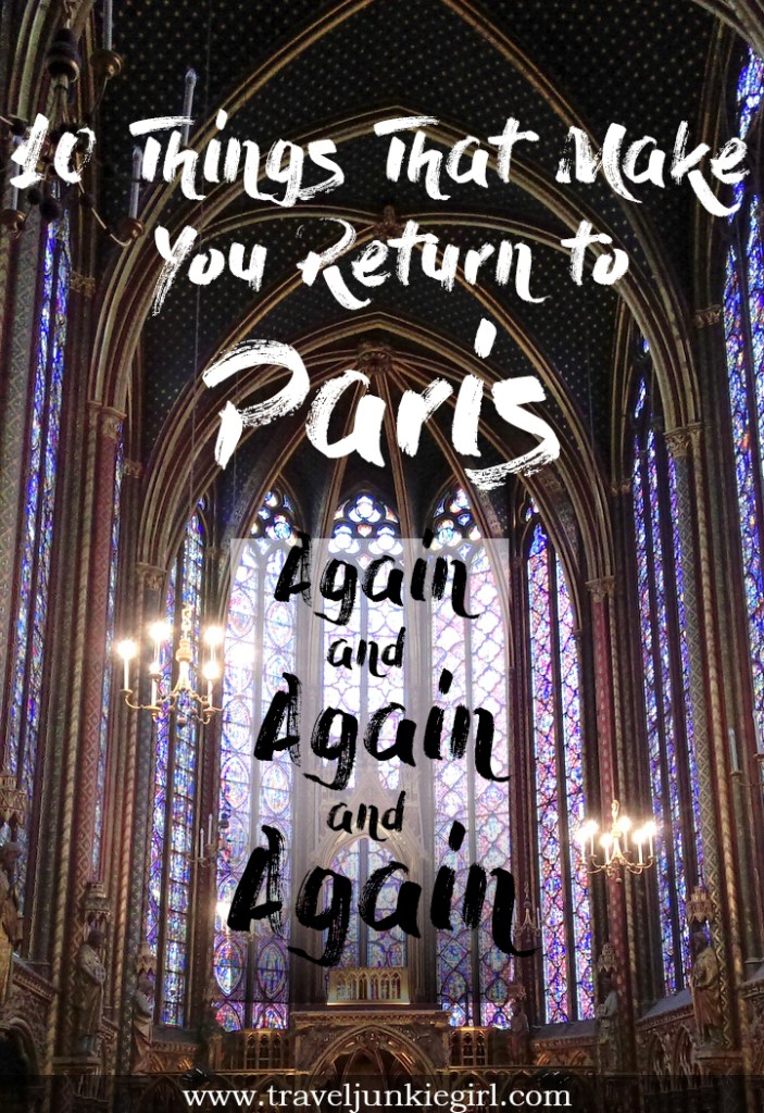 10 things that make you return to Paris, again and again and again; from a travel blog by www.traveljunkiegirl.com