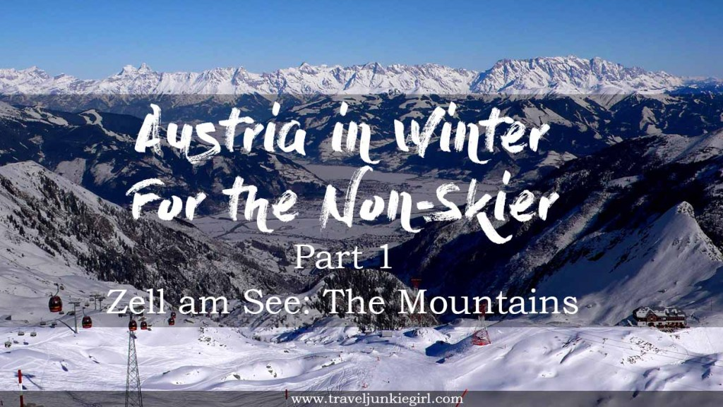 Blog on Austria in Winter for the Non-Skier Part 1 - Zell am See: The Mountains; from a travel blog by www.traveljunkiegirl.com