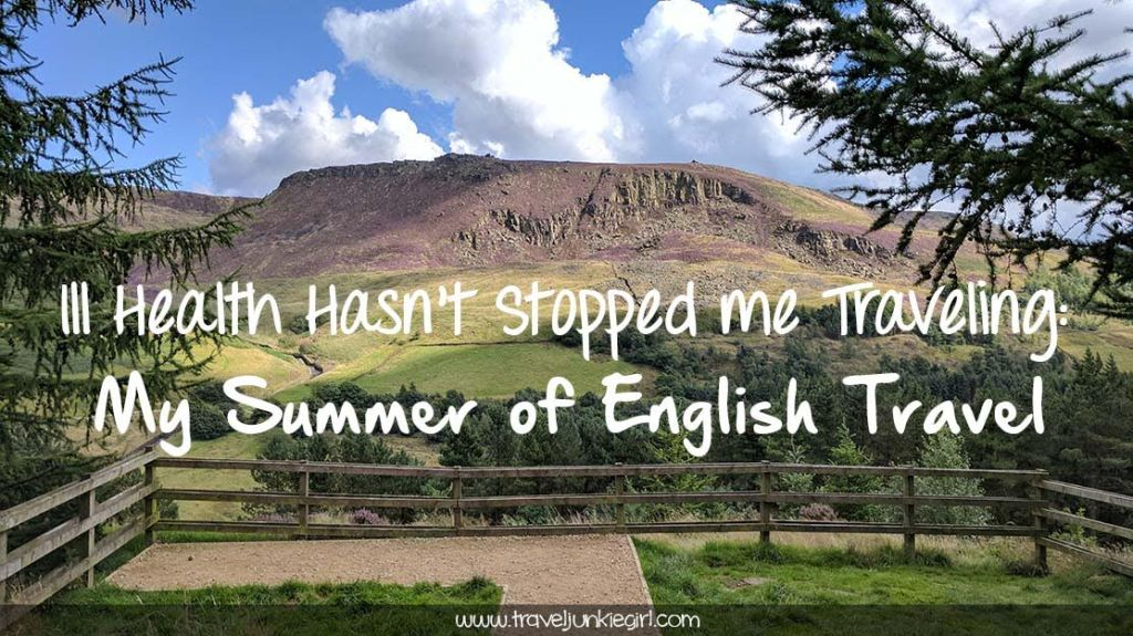 Ill Health Hasn't Stopped me from Travelling - My Summer of English Travel; from a cultural travel blog by www.traveljunkiegirl.com