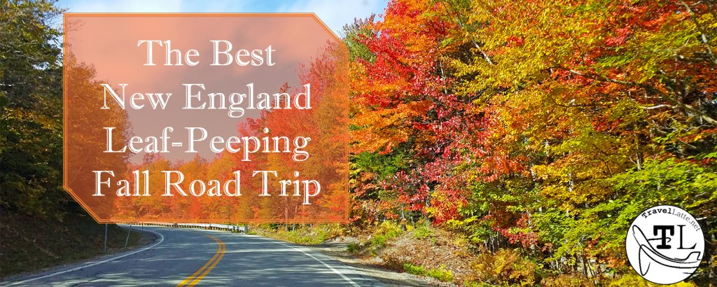 The Best New England Leaf-Peeping Fall Road Trip